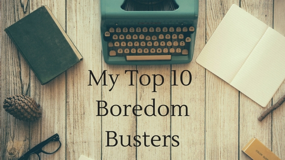 My Top 10 Boredom Busters
