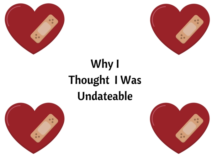 Why I Thought I Was Undateable
