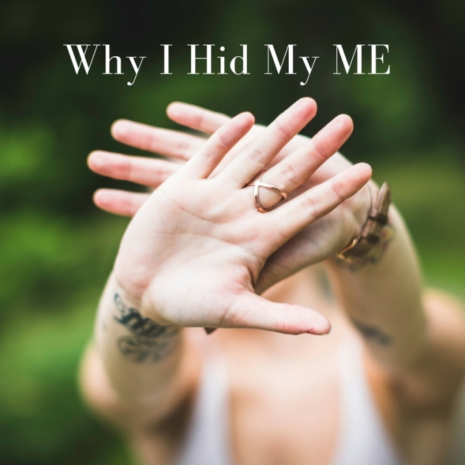 Why I Hid My ME