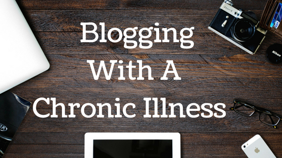 Blogging With A Chronic Illness